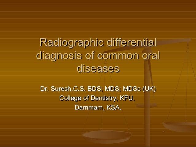 Radiographic differentialRadiographic differential diagnosis of common oraldiagnosis of common oral diseasesdiseases Dr. S...