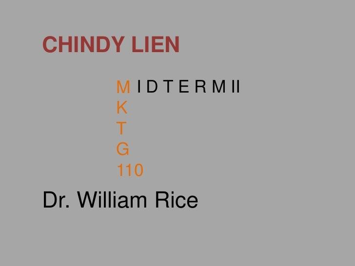 CHINDY LIEN<br />I D T E R M II<br />M<br />K<br />T<br />G<br />110<br />Dr. William Rice<br />
