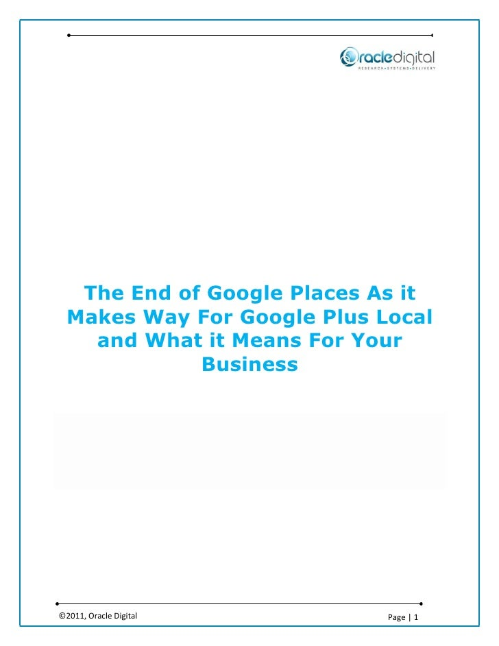 The End of Google Places As it  Makes Way For Google Plus Local    and What it Means For Your             Business©2011, O...