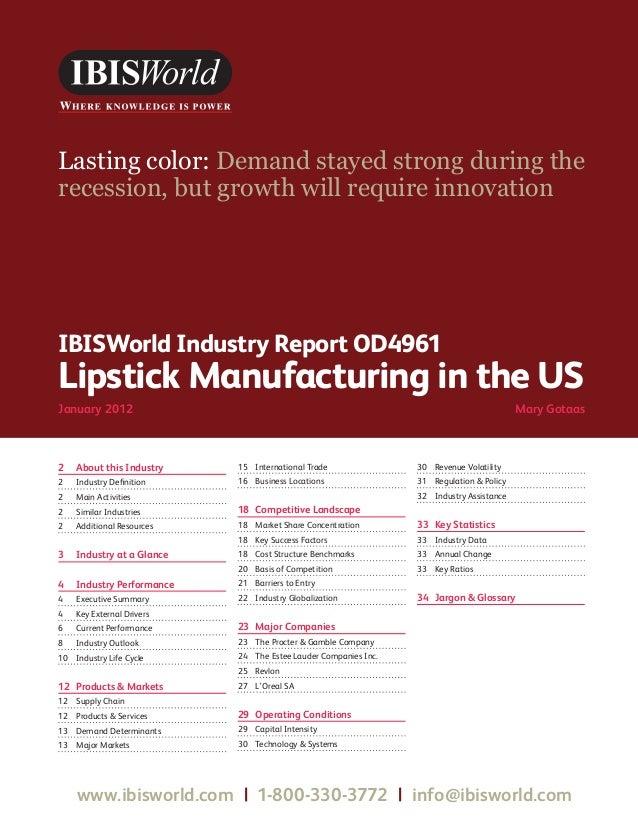 WWW.IBISWORLD.COM Lipstick Manufacturing in the US January 2012 1IBISWorld Industry Report OD4961Lipstick Manufacturing ...