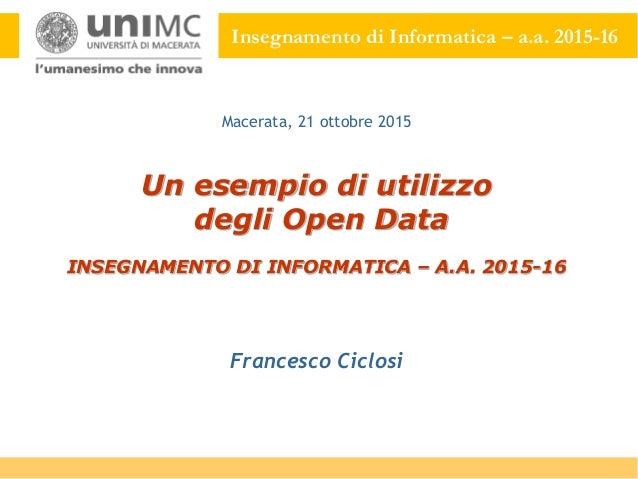 Insegnamento di Informatica – a.a. 2015-16 Un esempio di utilizzo degli Open Data INSEGNAMENTO DI INFORMATICA – A.A. 2015-...