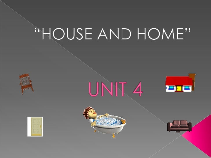"""HOUSE AND HOME""<br />UNIT 4<br />"