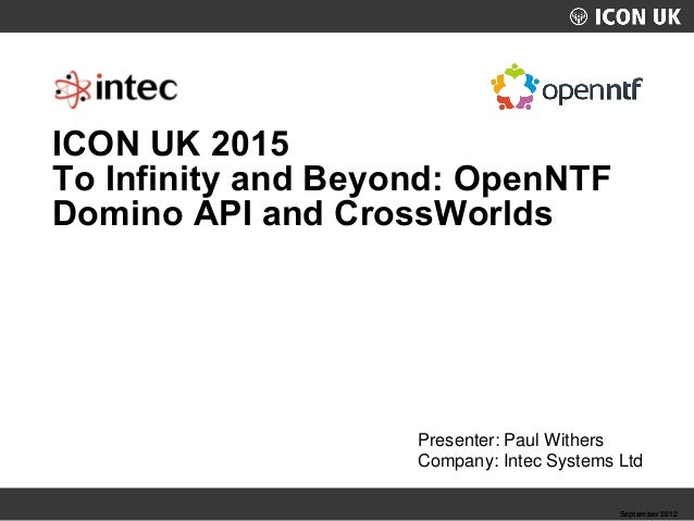 UKLUG 2012 – Cardiff, Wales September 2012 Presenter: Paul Withers Company: Intec Systems Ltd ICON UK 2015 To Infinity and...