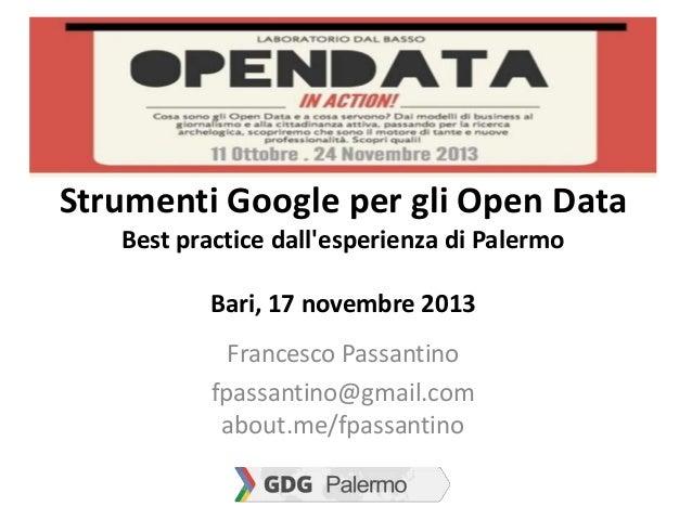 Strumenti Google per gli Open Data Best practice dall'esperienza di Palermo Bari, 17 novembre 2013 Francesco Passantino fp...