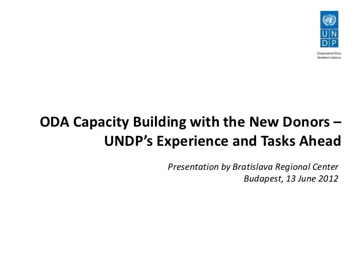 ODA Capacity Building with the New Donors –        UNDP's Experience and Tasks Ahead                  Presentation by Brat...