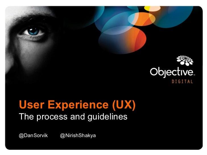 User Experience (UX)The process and guidelines@DanSorvik   @NirishShakya