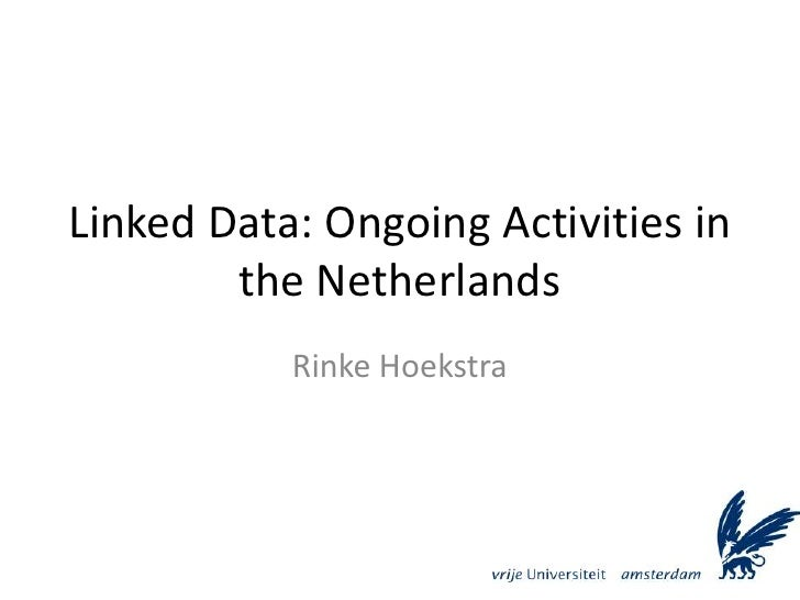 Linked Data: Ongoing Activities in the Netherlands<br />Rinke Hoekstra<br />