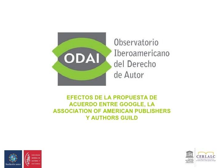 EFECTOS DE LA PROPUESTA DE ACUERDO ENTRE GOOGLE, LA ASSOCIATION OF AMERICAN PUBLISHERS Y AUTHORS GUILD