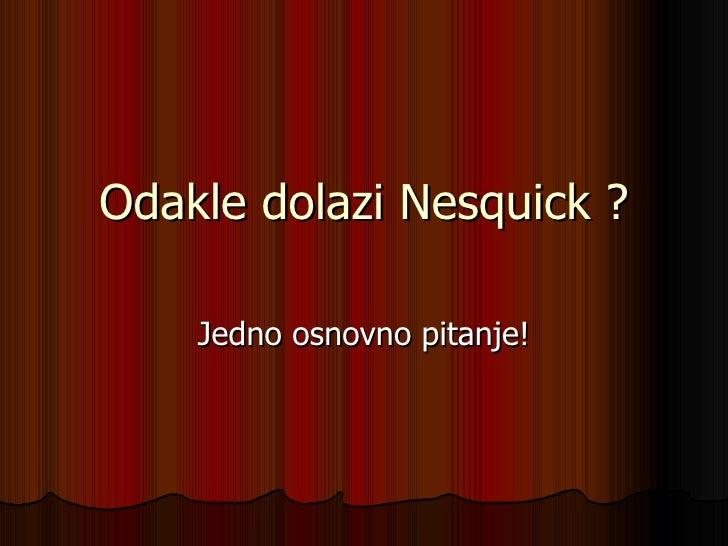 Odakle dolazi Nesquick  ? Jedno osnovno pitanje !