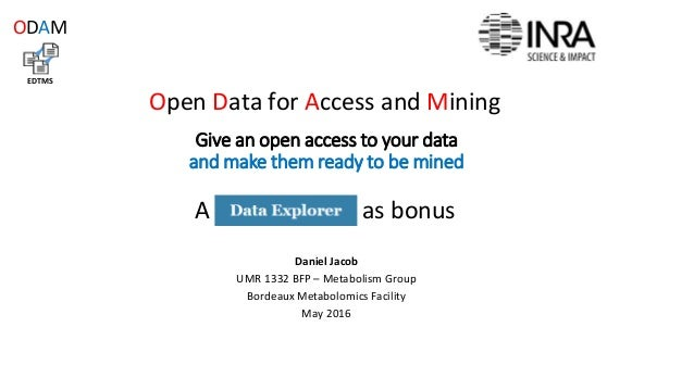 Give an open access to your data and make them ready to be mined Daniel Jacob UMR 1332 BFP – Metabolism Group Bordeaux Met...