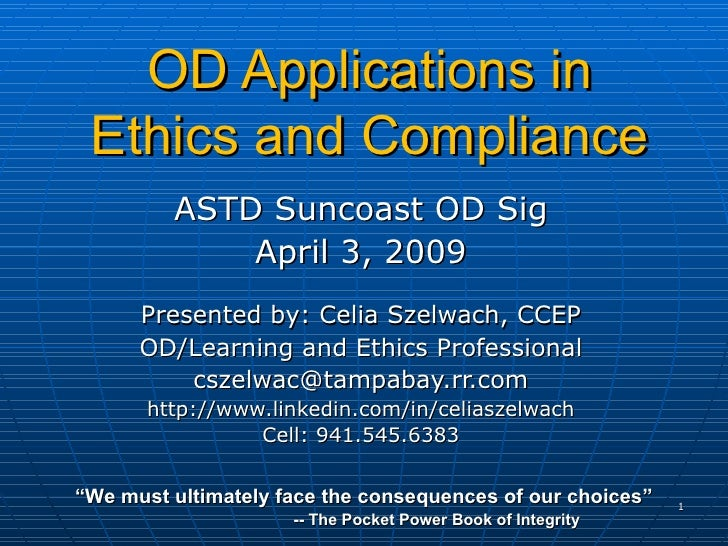 OD Applications in Ethics and Compliance ASTD Suncoast OD Sig April 3, 2009 Presented by: Celia Szelwach, CCEP OD/Learning...
