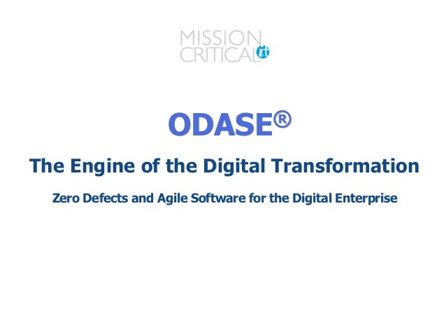 ODASEODASE®® The Engine of the Digital Transformation Zero Defects and Agile Software for the Digital Enterprise