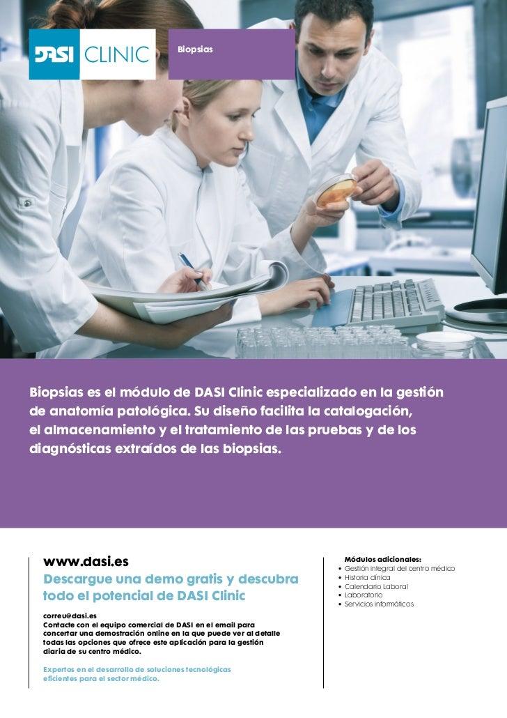BiopsiasBiopsias es el módulo de DASI Clinic especializado en la gestiónde anatomía patológica. Su diseño facilita la cata...