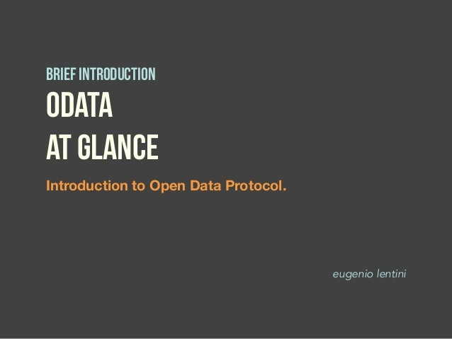 Introduction to Open Data Protocol. OData at glance Brief introduction eugenio lentini