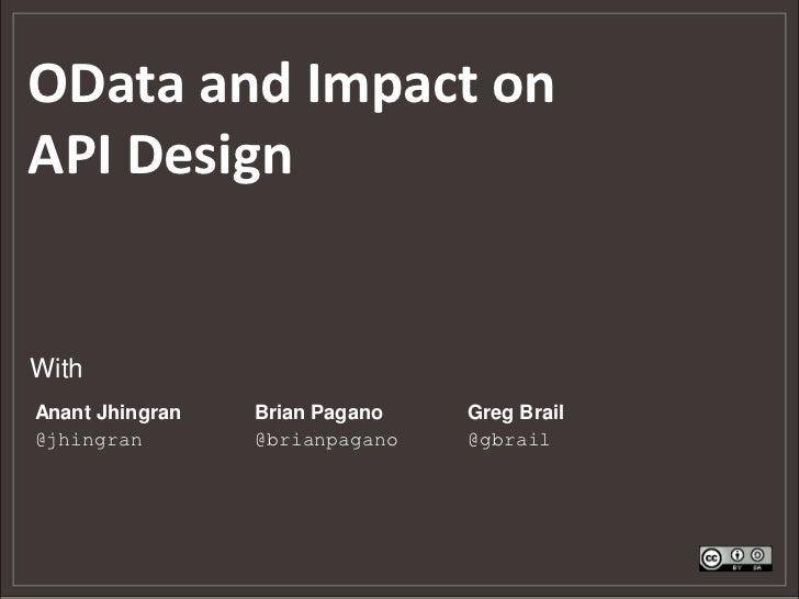 OData and Impact onAPI DesignWithAnant Jhingran   Brian Pagano   Greg Brail@jhingran        @brianpagano   @gbrail