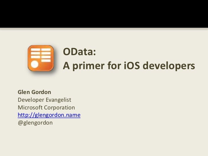 OData: A primer for iOS developers<br />Glen Gordon<br />Developer Evangelist<br />Microsoft Corporation<br />http://gleng...
