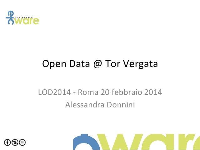 Open  Data  @  Tor  Vergata      LOD2014  -‐  Roma  20  febbraio  2014   Alessandra  Donnini...