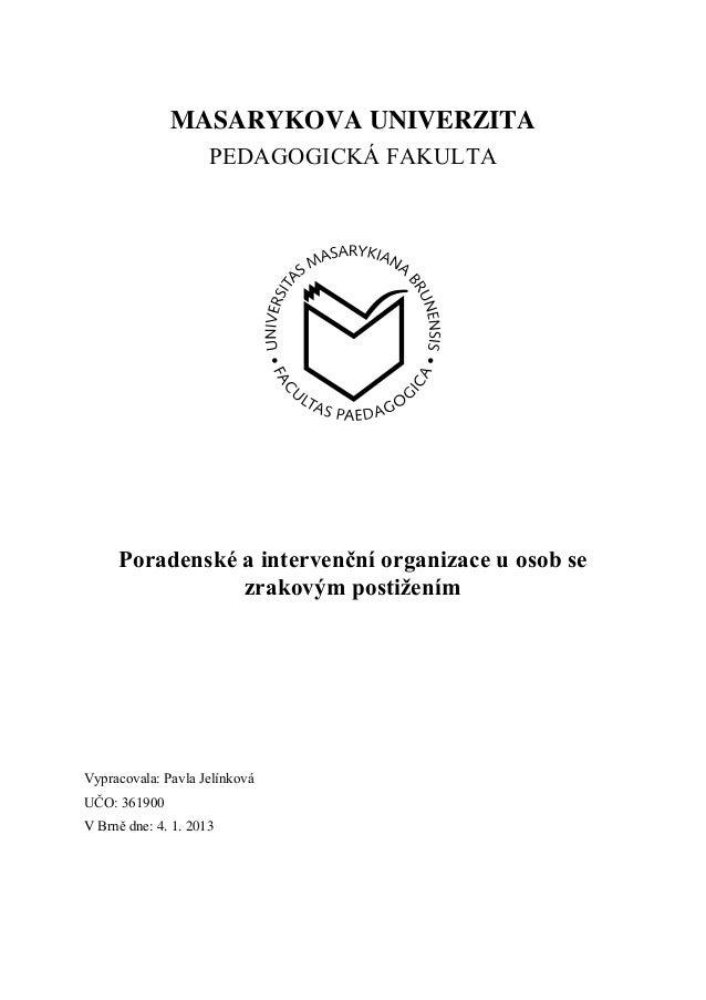 MASARYKOVA UNIVERZITA                     PEDAGOGICKÁ FAKULTA     Poradenské a intervenční organizace u osob se           ...