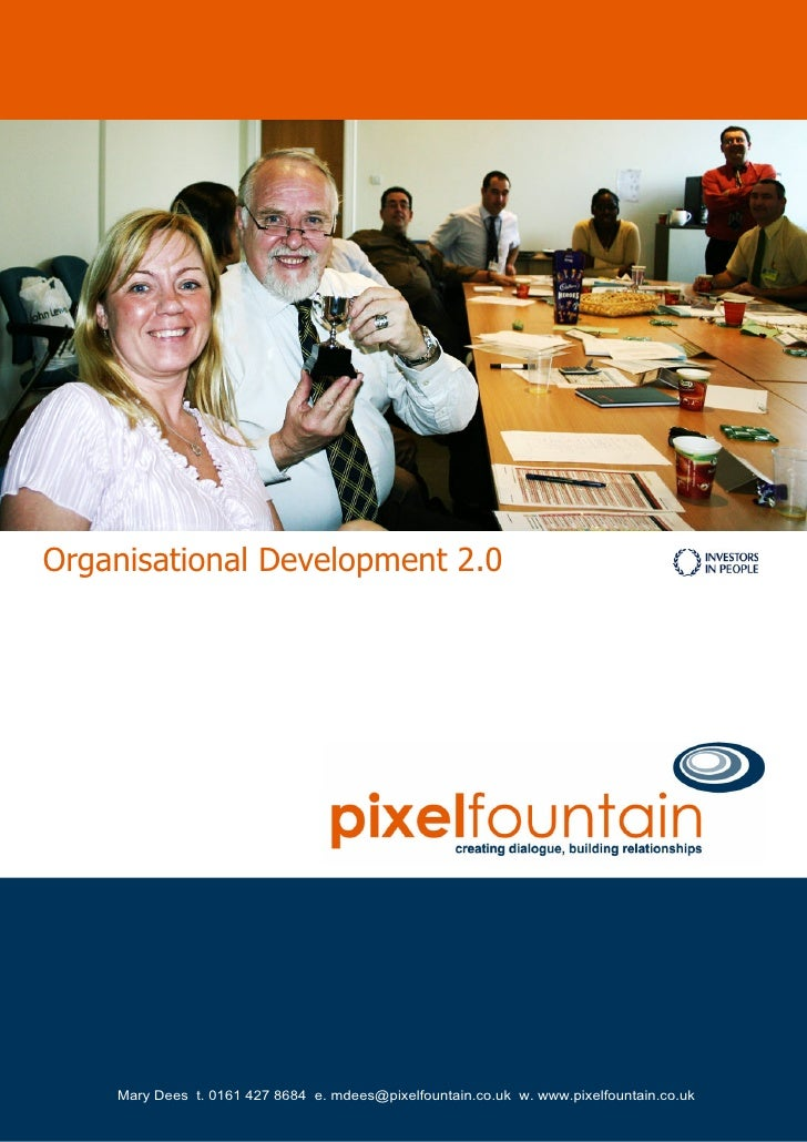 Organisational Development 2.0         Mary Dees t. 0161 427 8684 e. mdees@pixelfountain.co.uk w. www.pixelfountain.co.uk