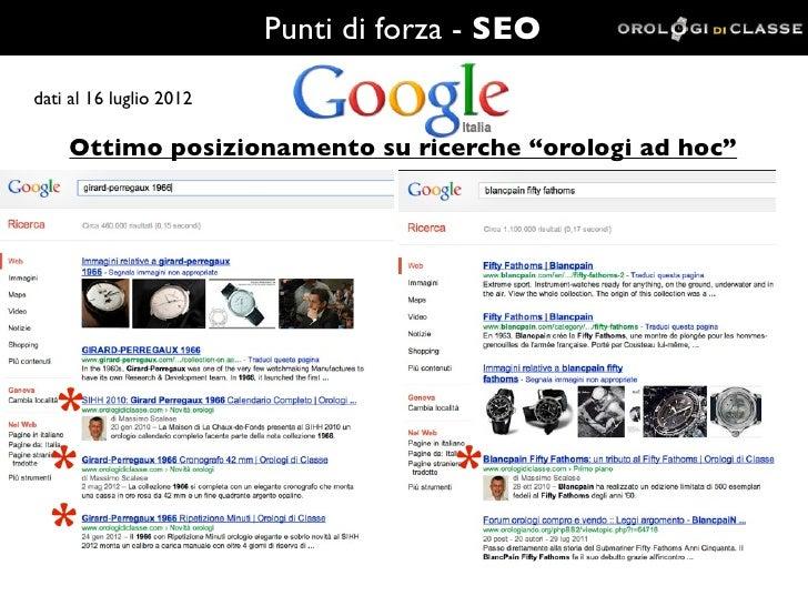 """Punti di forza - SEOdati al 16 luglio 2012    Ottimo posizionamento su ricerche """"orologi ad hoc""""  *  *                    ..."""