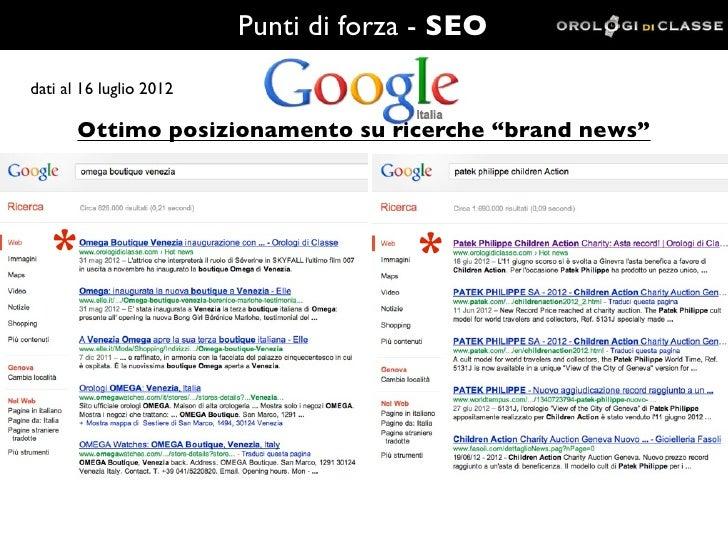 """Punti di forza - SEOdati al 16 luglio 2012       Ottimo posizionamento su ricerche """"brand news""""   *                       ..."""