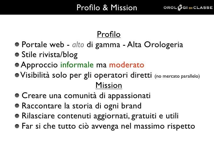 Profilo & Mission                         ProfiloPortale web - alto di gamma - Alta OrologeriaStile rivista/blogApproccio in...