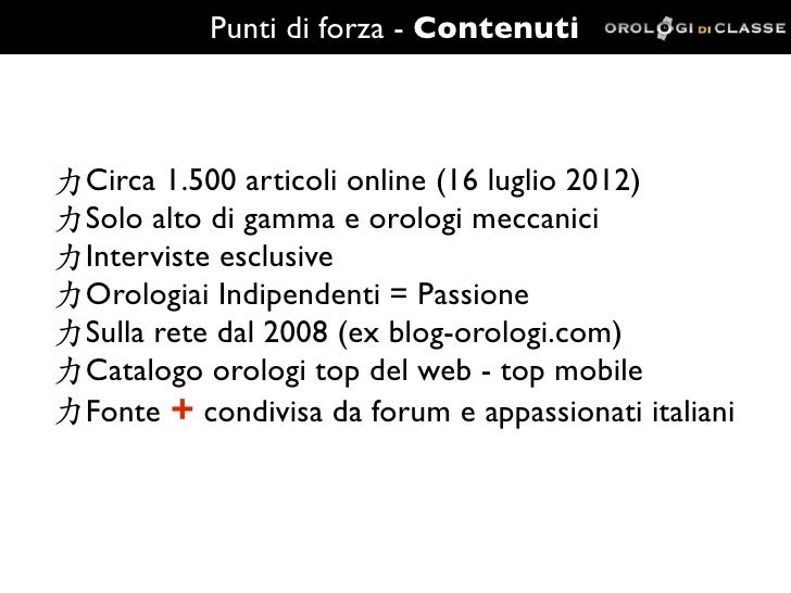 Punti di forza - ContenutiCirca 1.500 articoli online (16 luglio 2012)Solo alto di gamma e orologi meccaniciInterviste esc...