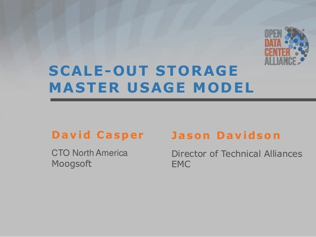 SCALE-OUT STORAGE MASTER USAGE MODEL David Casper  Jason Davidson  CTO North America Moogsoft  Director of Technical Allia...