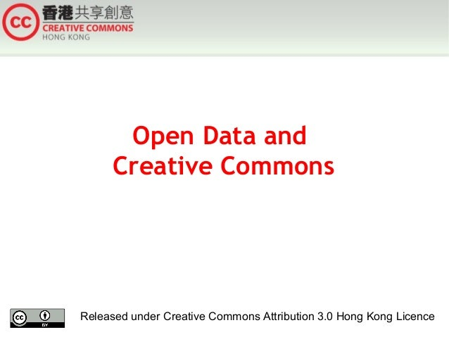 Open Data and Creative Commons  Released under Creative Commons Attribution 3.0 Hong Kong Licence