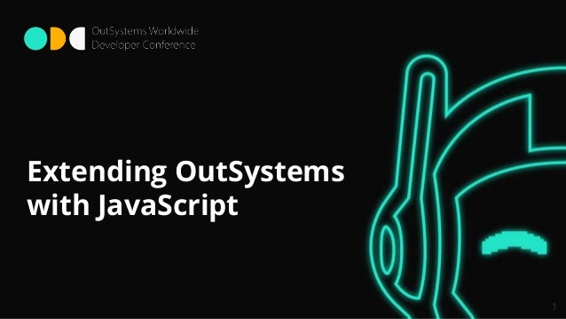 Extending OutSystems with JavaScript 1