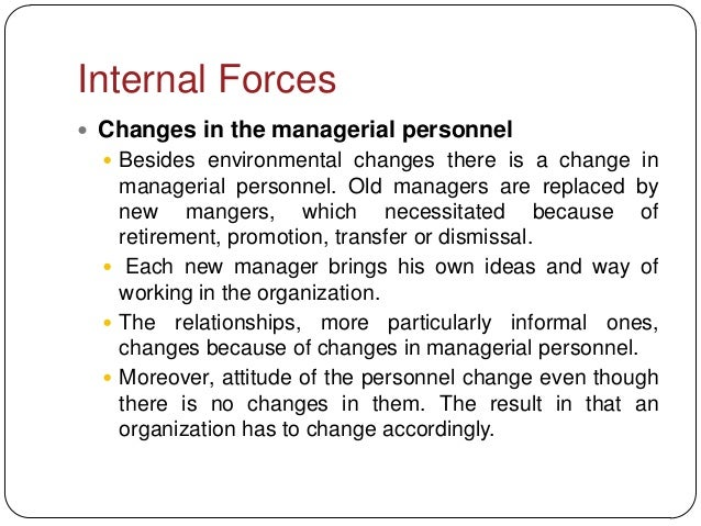Internal Forces Changes in the managerial personnel   Besides environmental changes there is a change in    managerial p...
