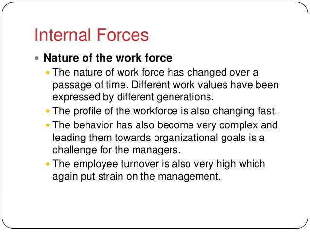 Internal Forces Nature of the work force   The nature of work force has changed over a    passage of time. Different wor...