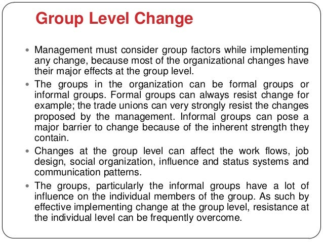 Group Level Change Management must consider group factors while implementing  any change, because most of the organizatio...