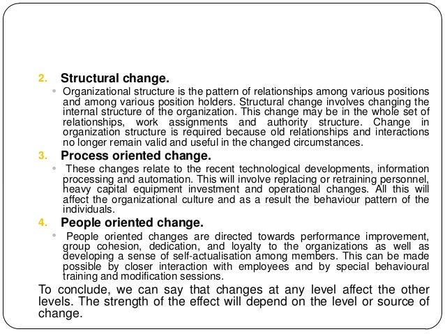 2.       Structural change.      Organizational structure is the pattern of relationships among various positions        ...