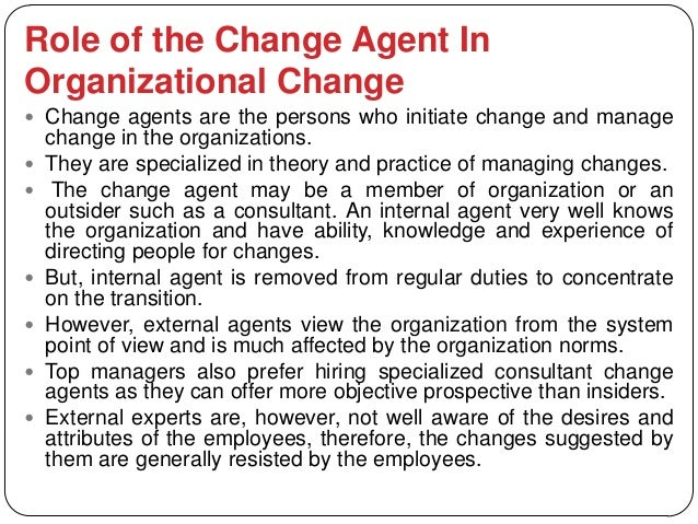 Role of the Change Agent InOrganizational Change Change agents are the persons who initiate change and manage    change i...