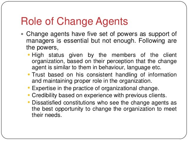 Role of Change Agents Change agents have five set of powers as support of managers is essential but not enough. Following...