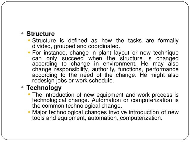  Structure   Structure is defined as how the tasks are formally    divided, grouped and coordinated.   For instance, ch...