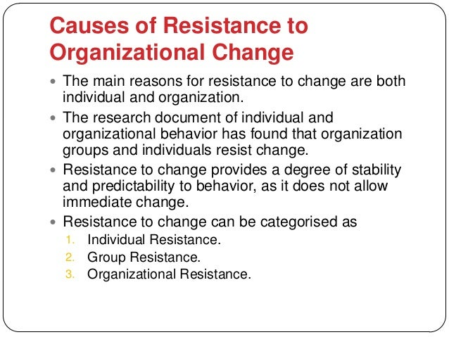Causes of Resistance toOrganizational Change The main reasons for resistance to change are both  individual and organizat...