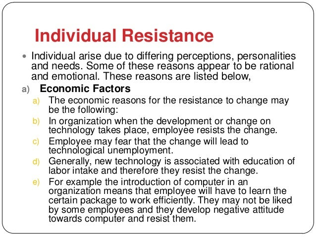 Individual Resistance Individual arise due to differing perceptions, personalities  and needs. Some of these reasons appe...