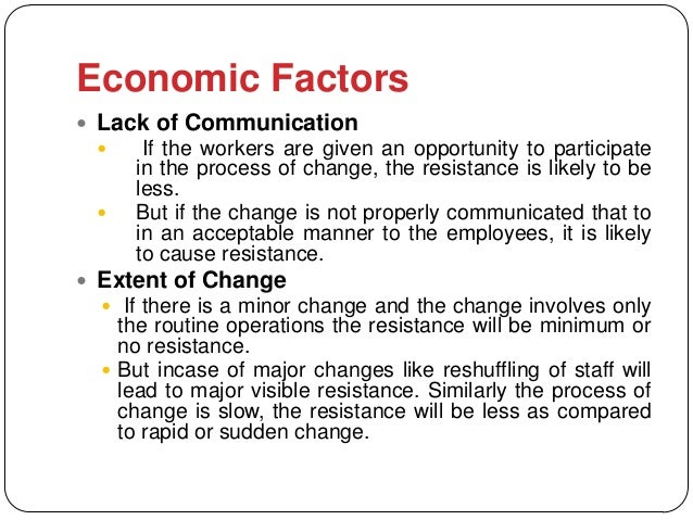 Economic Factors Lack of Communication     If the workers are given an opportunity to participate     in the process of ...