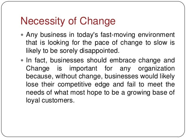 Necessity of Change Any business in todays fast-moving environment  that is looking for the pace of change to slow is  li...