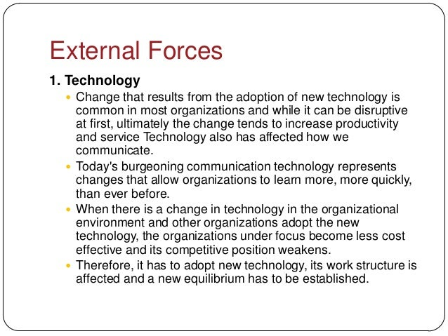 External Forces1. Technology   Change that results from the adoption of new technology is    common in most organizations...