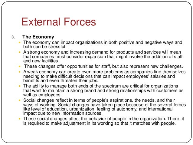 External Forces3.       The Economy      The economy can impact organizations in both positive and negative ways and     ...