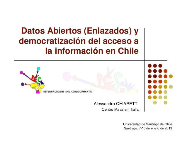 Datos Abiertos (Enlazados) ydemocratización del acceso a     la información en Chile                 Alessandro CHIARETTI ...
