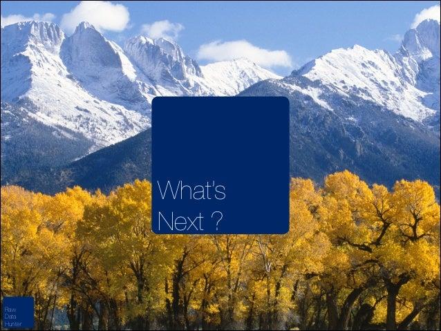 !  What's Next ?  Raw Data Hunter
