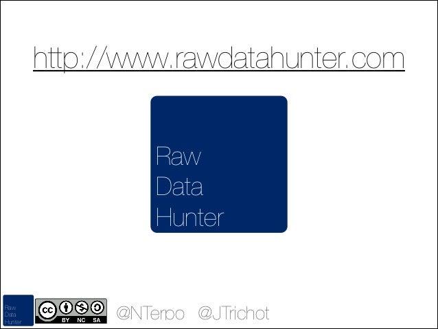 http://www.rawdatahunter.com Raw Data Hunter  Raw Data Hunter  @NTerpo @JTrichot
