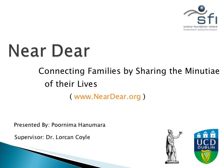 Connecting Families by Sharing the Minutiae of their Lives Presented By: Poornima Hanumara Supervisor: Dr. Lorcan Coyle ( ...