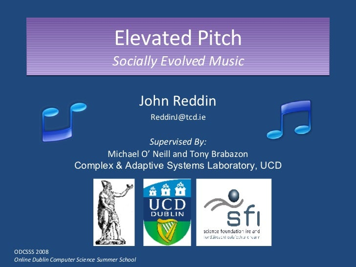 Elevated Pitch Socially Evolved Music John Reddin [email_address] Supervised By: Michael O' Neill and Tony Brabazon Comple...