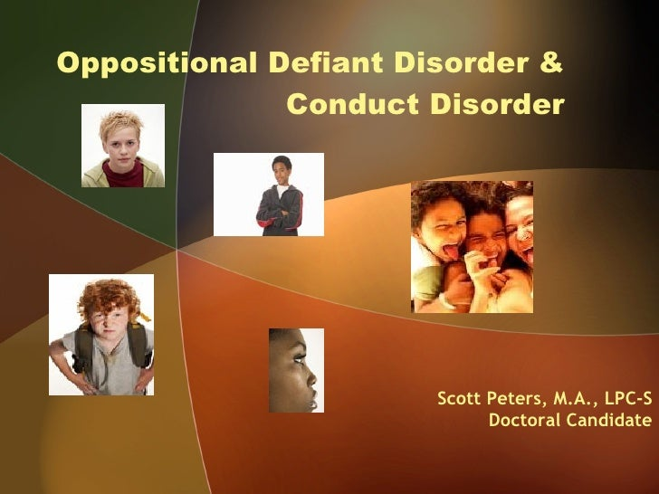 Oppositional Defiant Disorder & Conduct Disorder Scott Peters, M.A., LPC-S Doctoral Candidate