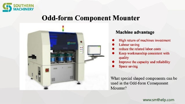 Odd-form Component Mounter Machine advantage  High return of machines investment  Labour saving  reduce the related lab...
